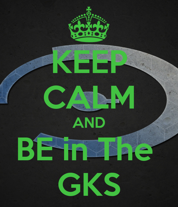 KEEP CALM AND BE in The  GKS
