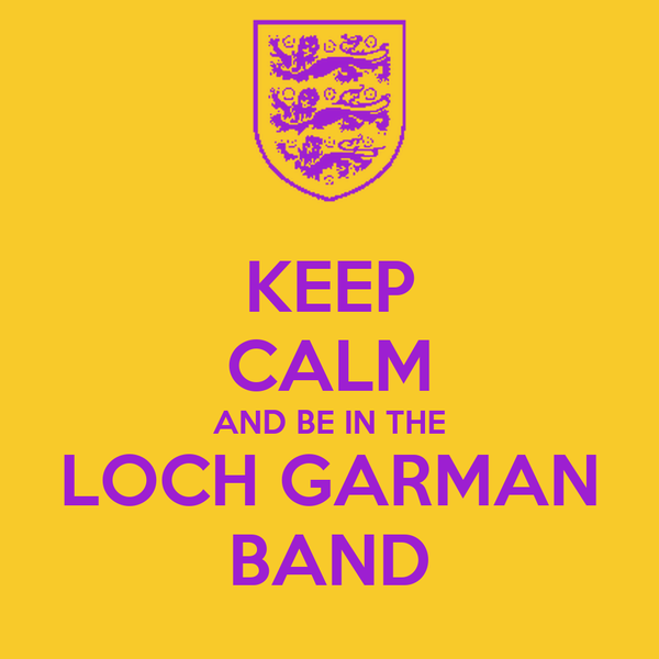 KEEP CALM AND BE IN THE LOCH GARMAN BAND