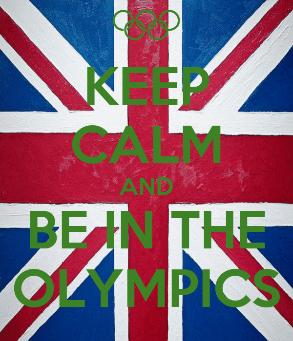 KEEP CALM AND BE IN THE OLYMPICS