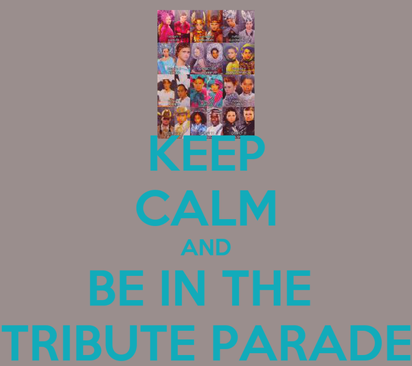 KEEP CALM AND BE IN THE  TRIBUTE PARADE