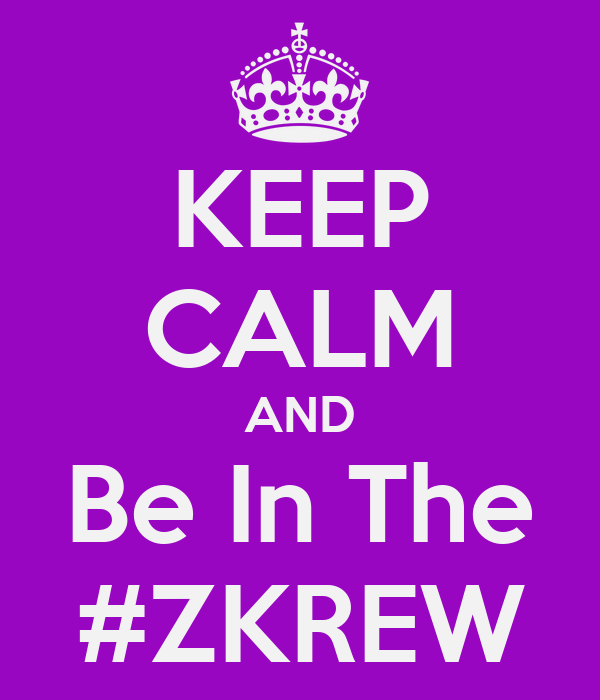 KEEP CALM AND Be In The #ZKREW