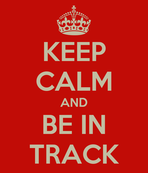 KEEP CALM AND BE IN TRACK