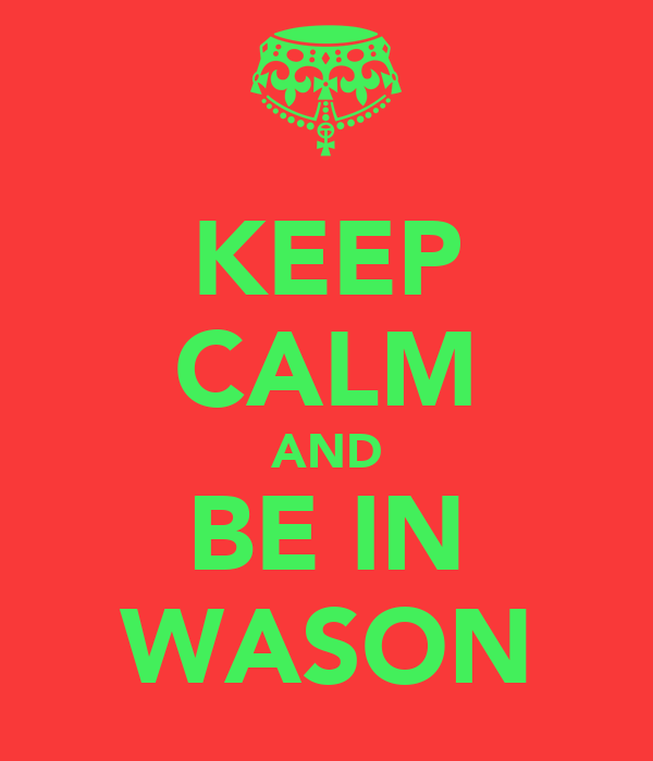 KEEP CALM AND BE IN WASON