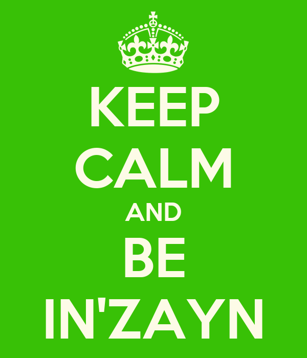 KEEP CALM AND BE IN'ZAYN