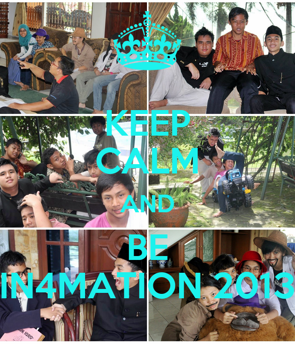 KEEP CALM AND BE IN4MATION 2013