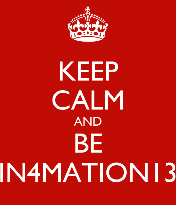 KEEP CALM AND BE IN4MATION13