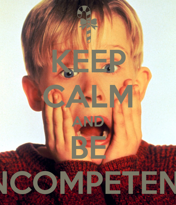 KEEP CALM AND BE INCOMPETENT