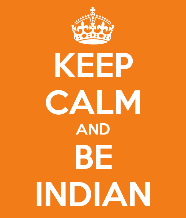 KEEP CALM AND BE INDIAN
