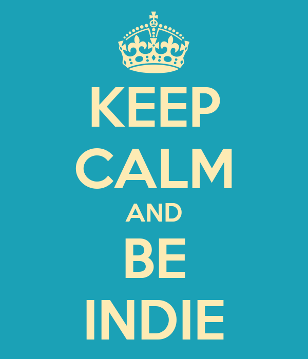 KEEP CALM AND BE INDIE