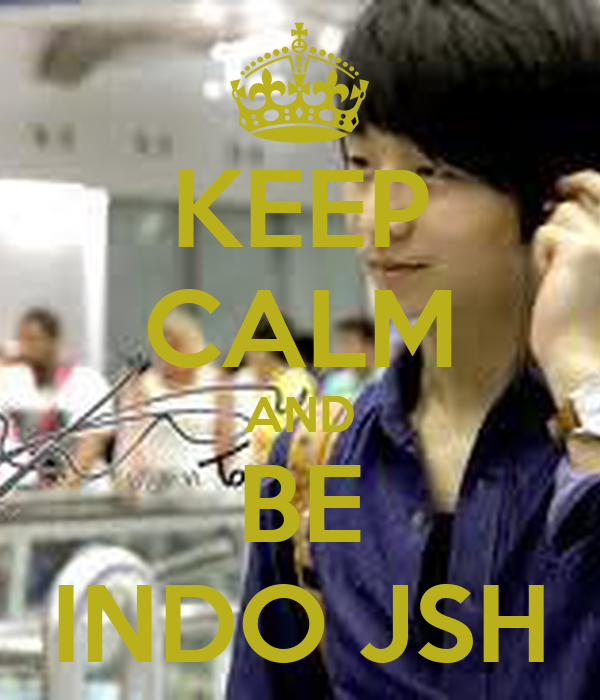 KEEP CALM AND BE INDO JSH