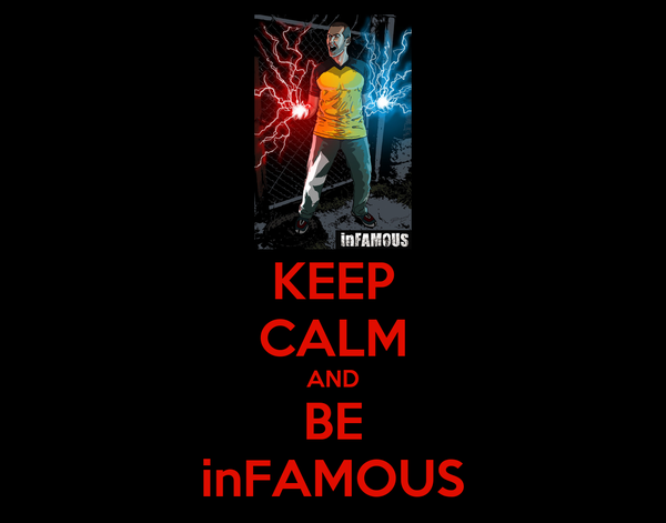 KEEP CALM AND BE inFAMOUS