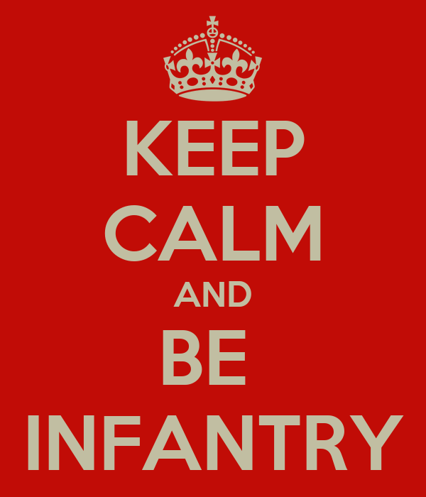 KEEP CALM AND BE  INFANTRY