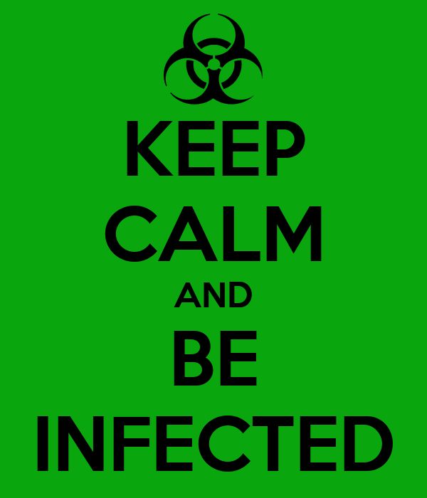 KEEP CALM AND BE INFECTED