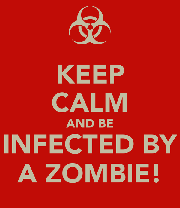 KEEP CALM AND BE INFECTED BY A ZOMBIE!