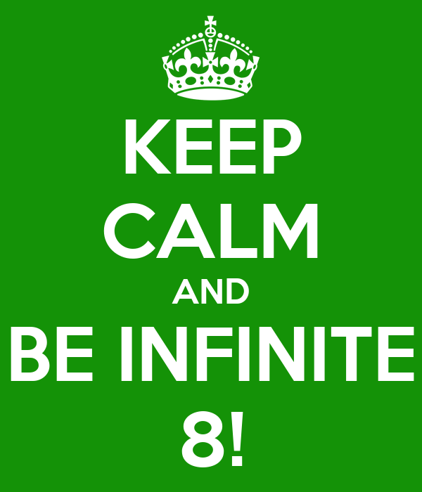 KEEP CALM AND BE INFINITE 8!