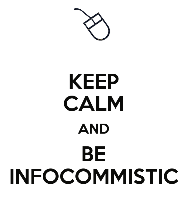 KEEP CALM AND BE INFOCOMMISTIC