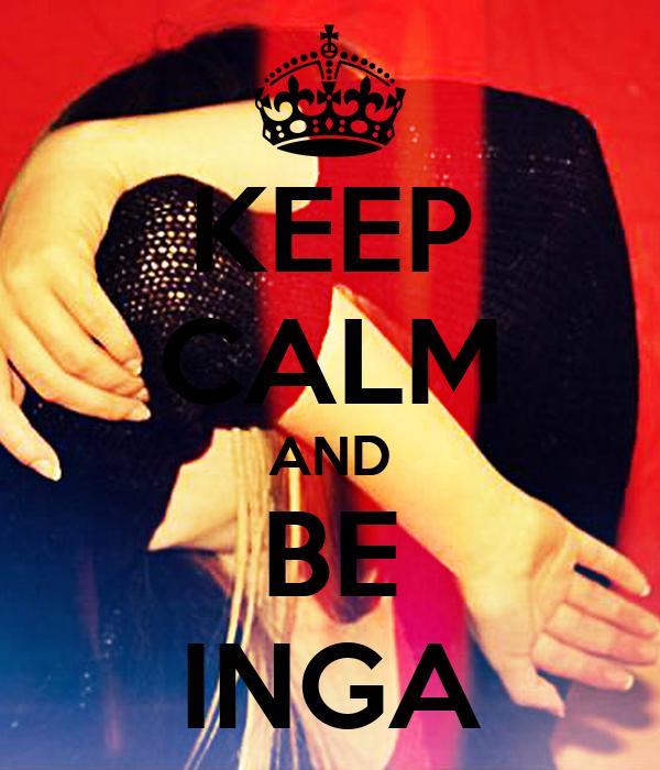KEEP CALM AND BE INGA