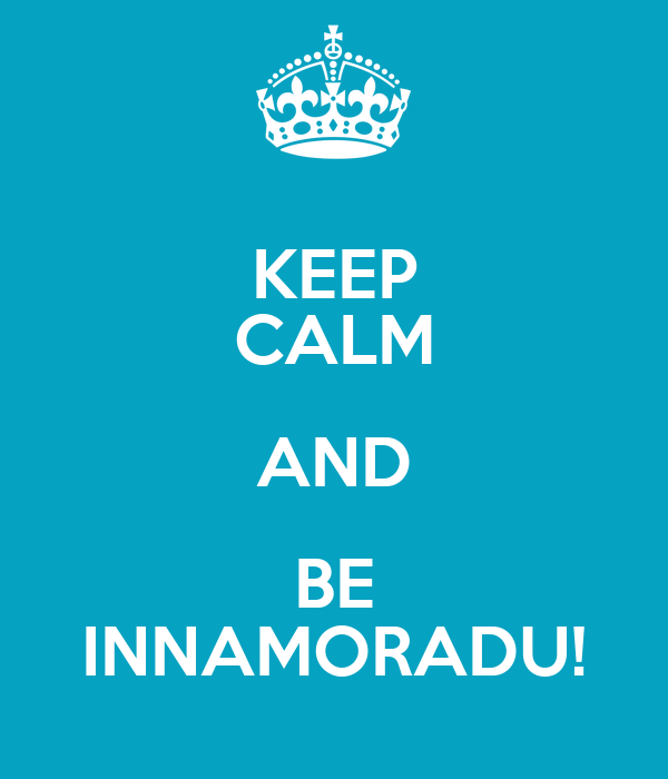 KEEP CALM AND BE INNAMORADU!