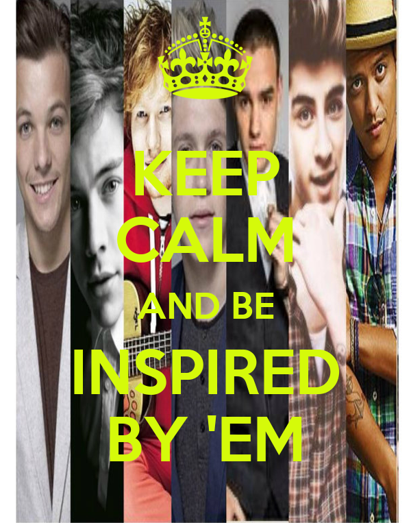 KEEP CALM AND BE INSPIRED BY 'EM