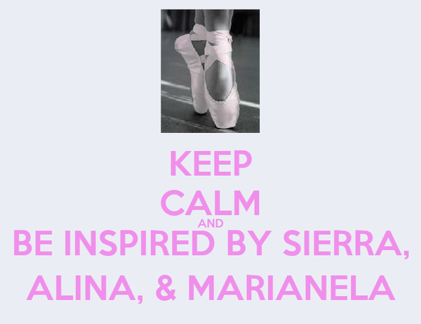 KEEP CALM AND BE INSPIRED BY SIERRA, ALINA, & MARIANELA