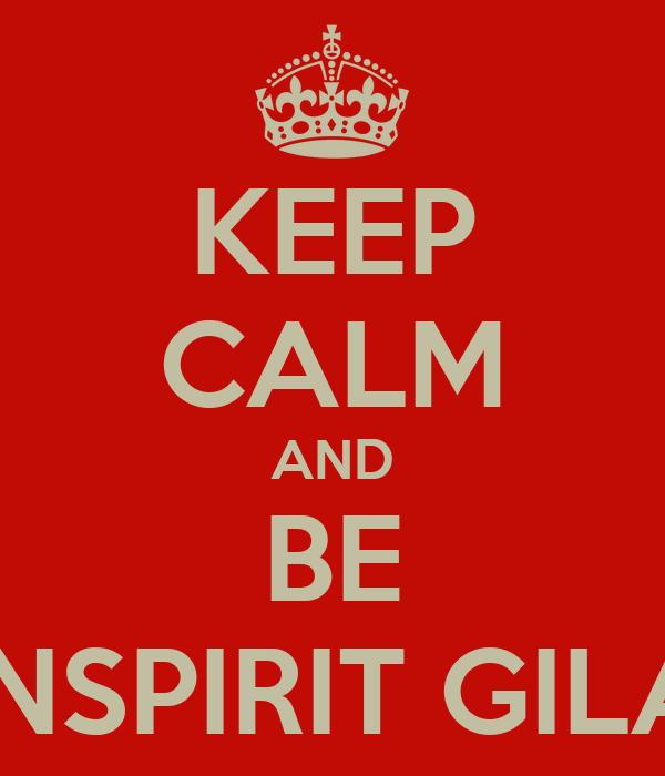 KEEP CALM AND BE INSPIRIT GILA