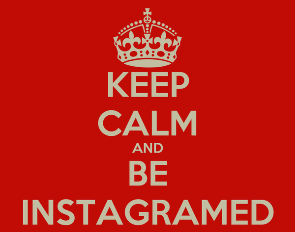 KEEP CALM AND BE INSTAGRAMED