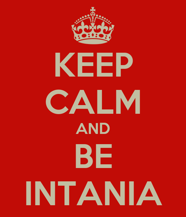 KEEP CALM AND BE INTANIA