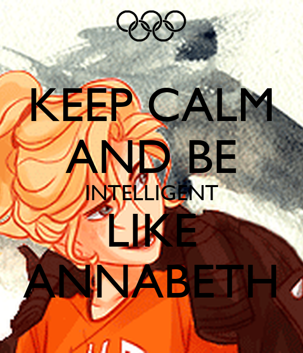 KEEP CALM AND BE INTELLIGENT LIKE ANNABETH