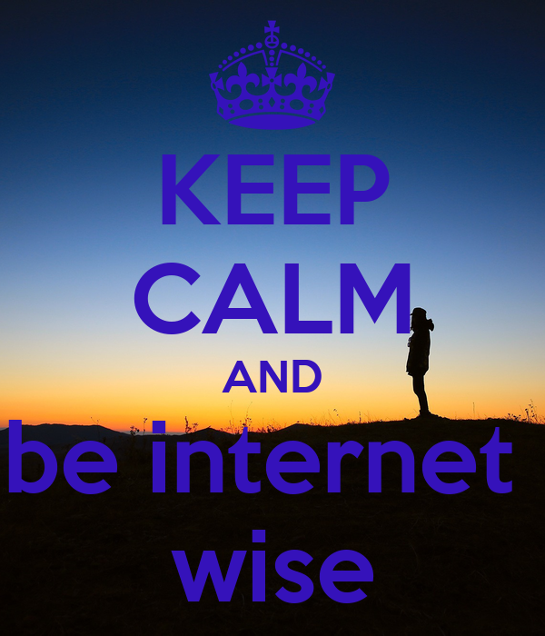 KEEP CALM AND be internet  wise