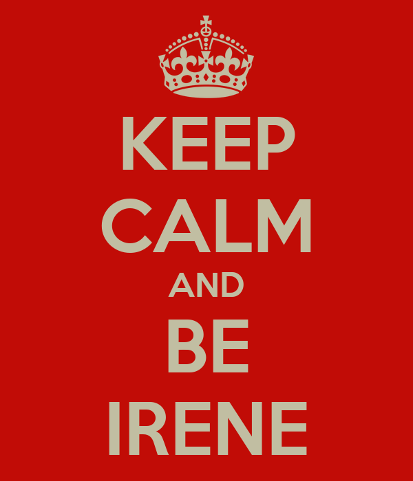 KEEP CALM AND BE IRENE