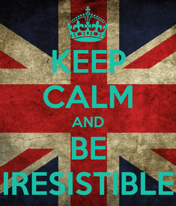 KEEP CALM AND BE IRESISTIBLE