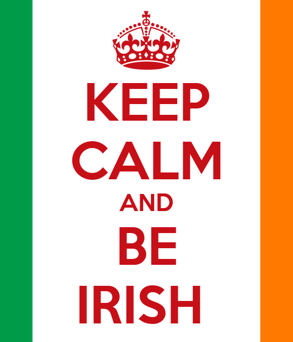 KEEP CALM AND BE IRISH
