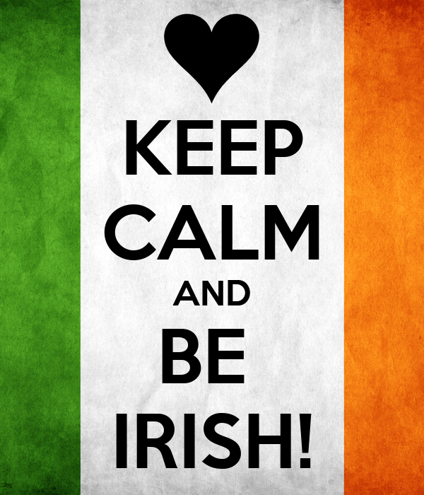 KEEP CALM AND BE  IRISH!