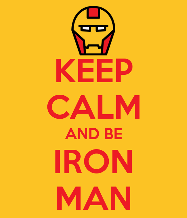 KEEP CALM AND BE IRON MAN