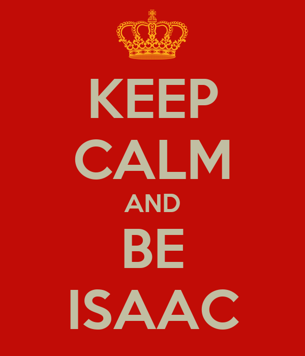 KEEP CALM AND BE ISAAC