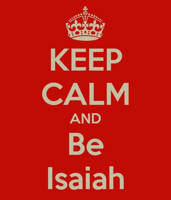 KEEP CALM AND Be Isaiah