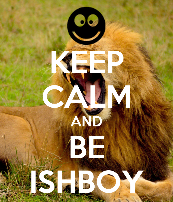 KEEP CALM AND BE ISHBOY