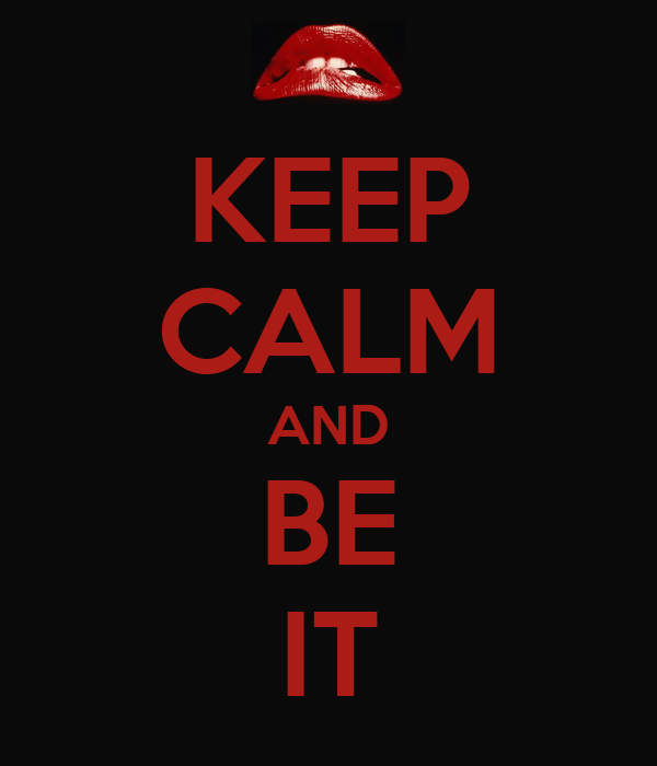 KEEP CALM AND BE IT