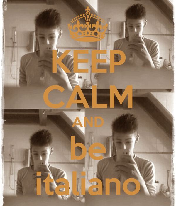 KEEP CALM AND be italiano