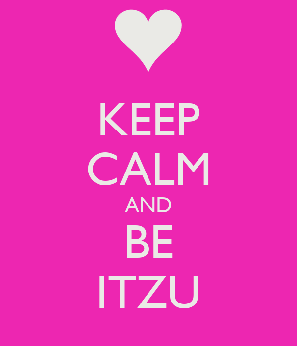KEEP CALM AND BE ITZU