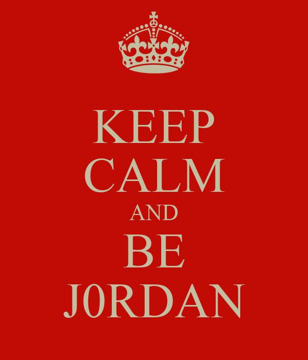 KEEP CALM AND BE J0RDAN