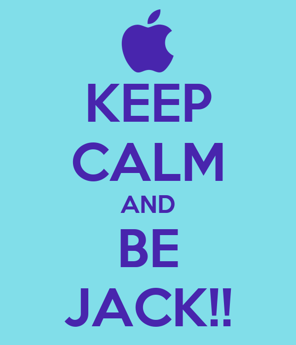 KEEP CALM AND BE JACK!!