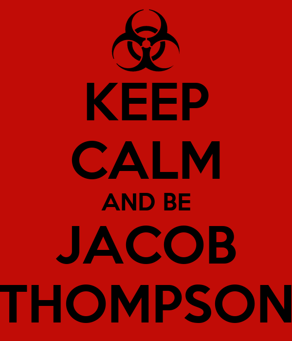 KEEP CALM AND BE JACOB THOMPSON