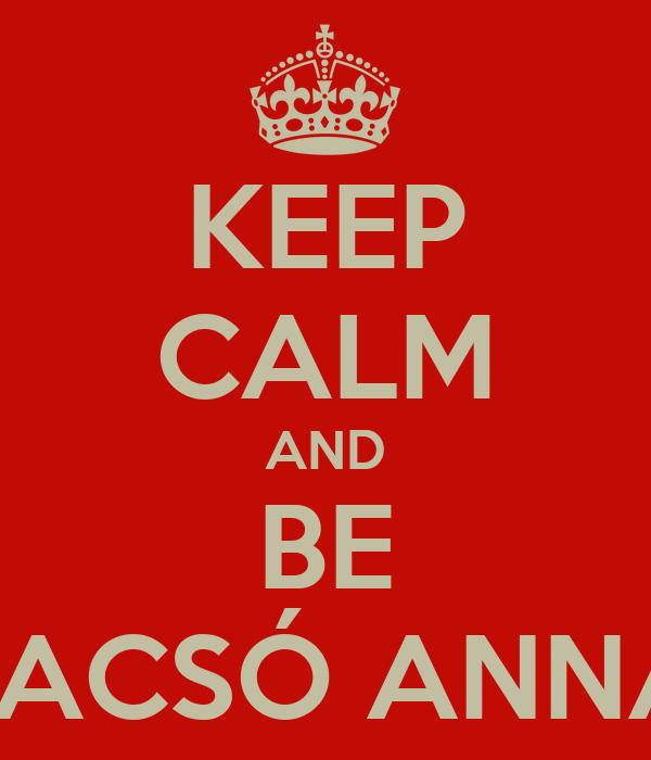 KEEP CALM AND BE JACSÓ ANNA