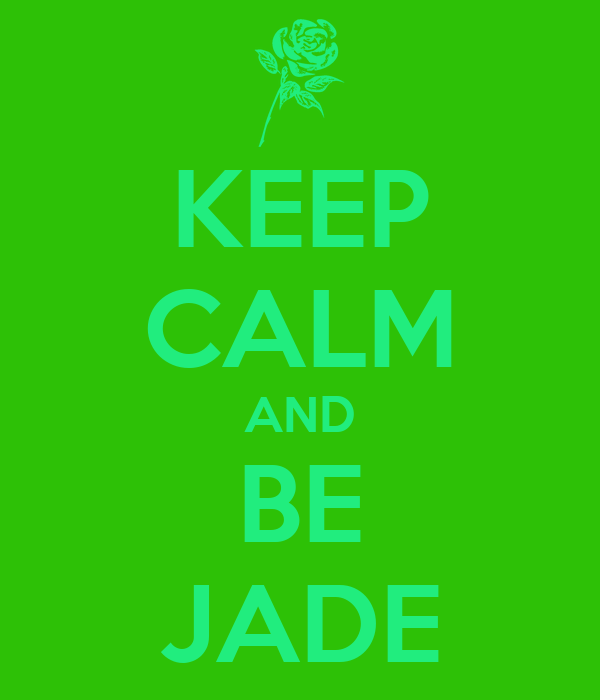 KEEP CALM AND BE JADE