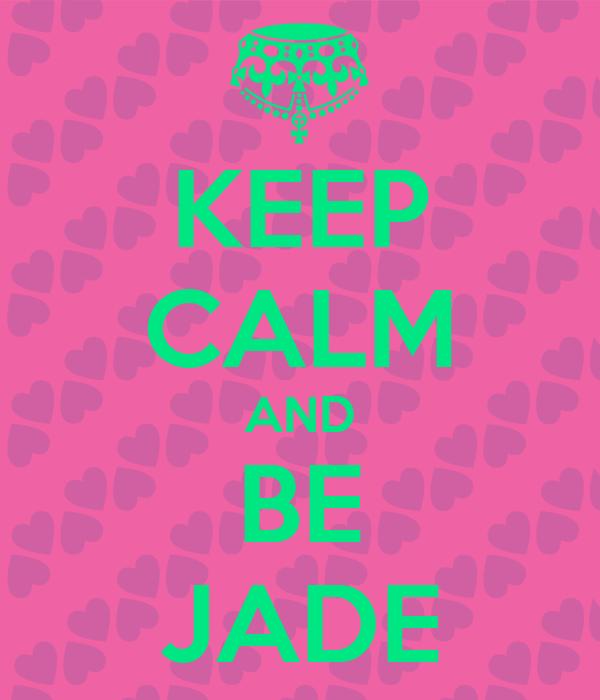 KEEP CALM AND BE JADE