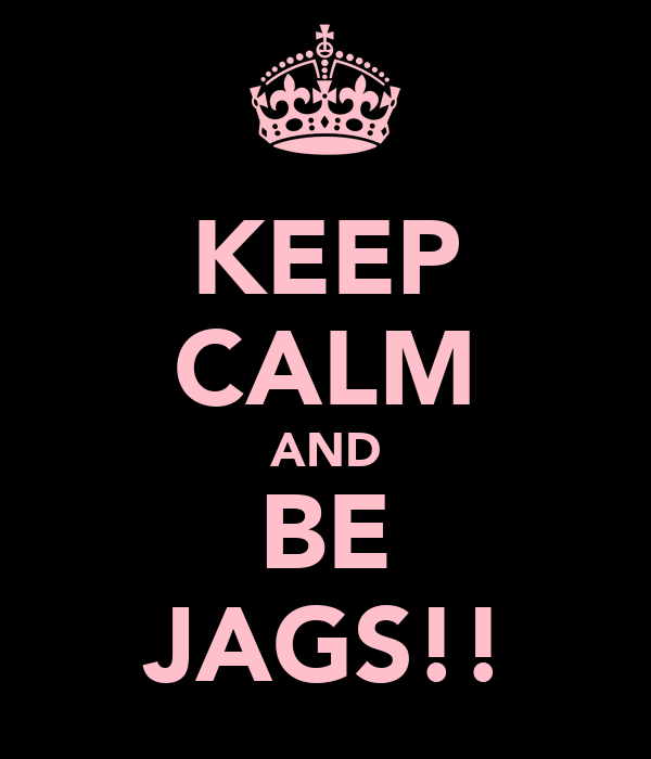 KEEP CALM AND BE JAGS!!