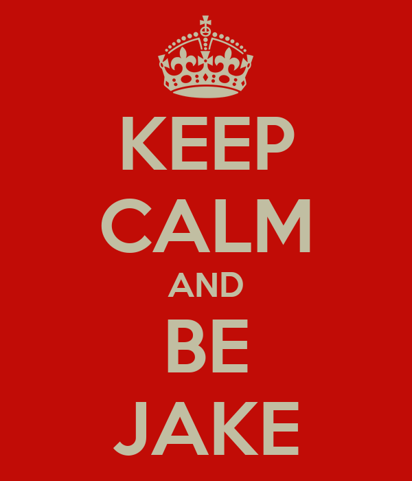 KEEP CALM AND BE JAKE
