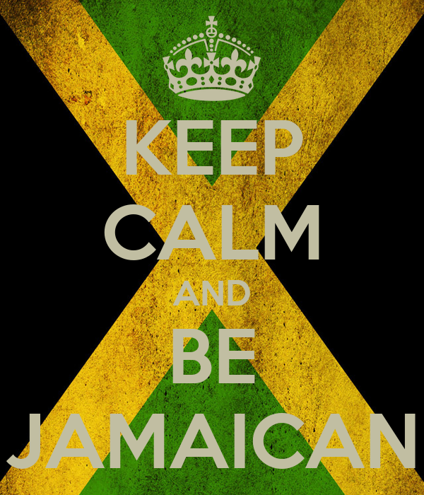 KEEP CALM AND BE JAMAICAN