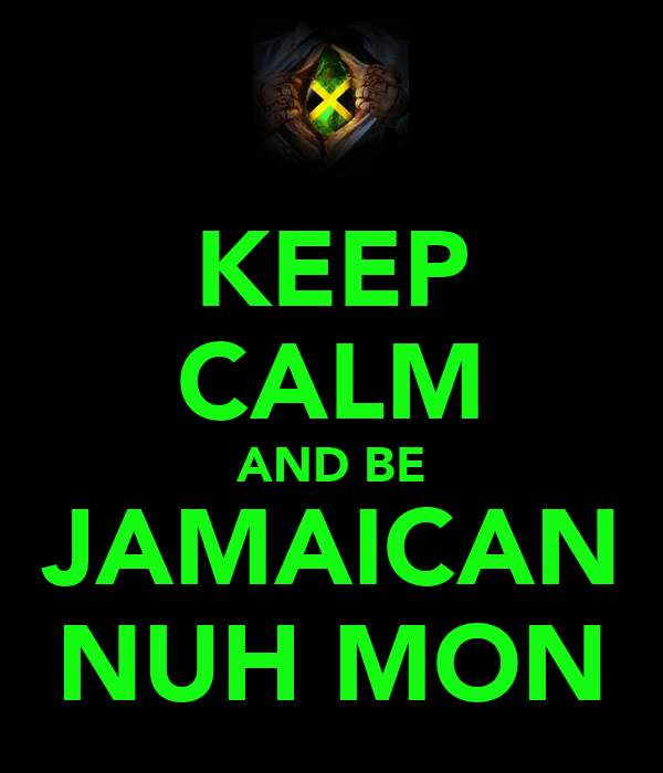 KEEP CALM AND BE JAMAICAN NUH MON